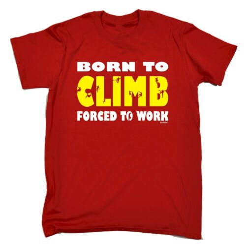 BORN TO ROCK CLIMB FORCED TO WORK T-SHIRT climbing clothes funny birthday gift