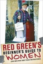 Red Green's Beginner's Guide to Women : (for Men Who Don't Read Instructions)...