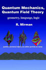 Quantum Mechanics, Quantum Field Theory: Geometry, Language, Logic by R Mirman (Paperback / softback, 2004)
