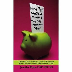 How-034-You-034-Can-Save-Money-the-Old-Fashion-Way-A-Spiritual-Guide-to-Help-You