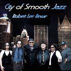 City of Smooth Jazz by Robert Lee Revue (CD, Sep-2012, CD Baby (distributor))