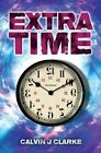 Extra Time by Calvin Clarke (Paperback, 2015)