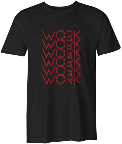 Travail work travail homme unisexe t-shirt musique rihanna drôle citation top tee
