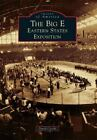 Images of America: The Big E : Eastern States Exposition by David Cecchi (2016, Paperback)