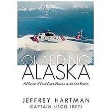 Guarding Alaska : A Memoir of Coast Guard Missions on the Last Frontier by...