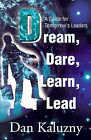 Dream, Dare, Learn, Lead: A Guide for Tomorrow's Leaders by Dan Kaluzny (Paperback / softback, 2001)