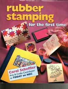 Rubber Stamping for the First Time - Carol Scheffler Hardcover 1999