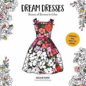 Dream Dresses An Adult Coloring Book By Jacqueline Schmidt 2016