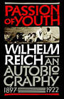 Passion of Youth: An Autobiography, 1897-1922 by Wilhelm Reich, Reich (Paperback / softback, 2005)