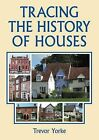 Tracing the History of Houses by Trevor Yorke (Paperback, 2011)