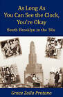 As Long as You Can See the Clock, You're Okay: South Brooklyn in the 1950s by Grace Zolla Protano (Paperback / softback, 2011)