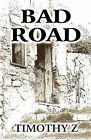 Bad Road by Timothy Z (Paperback / softback, 2010)