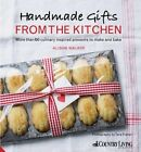 Handmade Gifts from the Kitchen: More Than 100 Culinary Inspired Presents to Make and Bake by Alison Walker (Hardback, 2014)