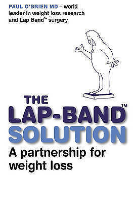 The LAP-BAND Solution: A Partnership in Weight Loss by Paul O'Brien MD