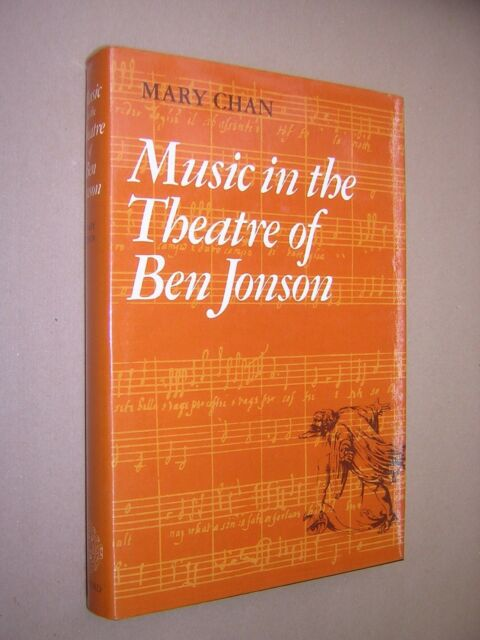 MUSIC IN THE THEATRE OF BEN JONSON. MARY CHAN. 1980. 1st EDITION HB IN DJ