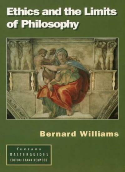 Ethics and the Limits of Philosophy (Fontana masterguides) By Bernard Williams