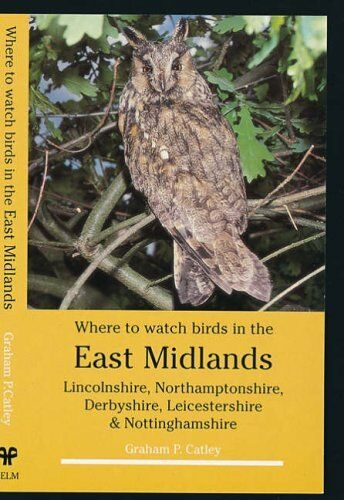 Where to Watch Birds in the East Midlands: Lincolnshire, Northamptonshire, Derb