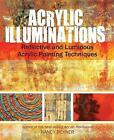 Acrylic Illuminations: Reflective and Luminous Acrylic Painting Techniques by Nancy Reyner (Spiral bound, 2013)