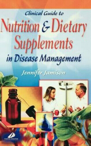 Clinical Guide to Nutrition and Dietary Supplements in Disease Management.