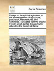 Essays on the Spirit of Legislation, in the Encouragement of Agriculture, Population, Manufactures, and Commerce. Translated from the Original French, Which Gained the Premiums Offered by the Society of Berne by Multiple Contributors (Paperback / softback, 2010)