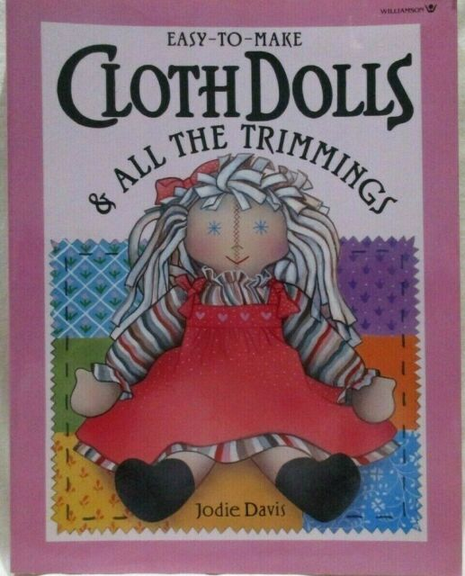 Easy to Make Cloth Dolls and All the Trimmings by Jodie Davis 1990 Paperback