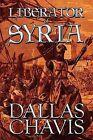 Liberator of Syria by Dallas Chavis (Paperback / softback, 2009)