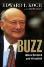 Buzz : How to Create It and Win with It by Christy Heady and Edward I. Koch...