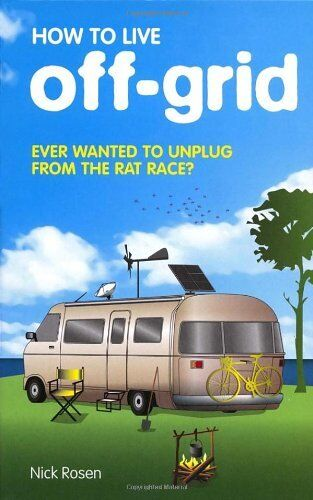1 of 1 - How to Live Off-grid By Nick Rosen