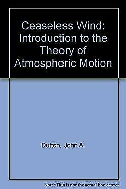 Ceaseless Wind : An Introduction to the Theory of Atmospheric Motion Paperback