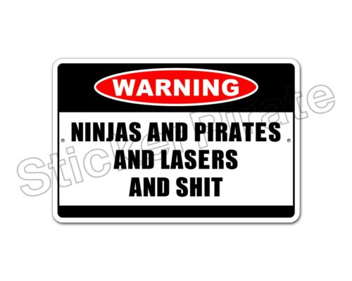 """*Aluminum* Ninjas And Pirates And Lasers And $HIT  8/""""x12/""""  Metal Novelty Sign NS"""