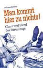 Man kommt hier zu nichts! Glanz und Elend des Büroalltags von Andreas Rother (2014, Gebundene Ausgabe)