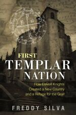 First Templar Nation : How Eleven Knights Created a New Country and a Refuge for the Grail by Freddy Silva (2017, Paperback)