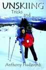 Unskiing Tricks and Tips 9780759622395 by Anthony Hudaverdi Paperback
