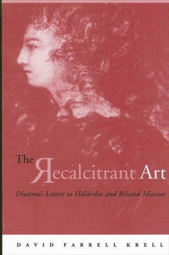 The Recalcitrant Art: Diotima's Letters to Holderlin and Related Missives Edited