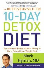 The Blood Sugar Solution 10-Day Detox Diet : Activate Your Body's Natural Ability to Burn Fat and Lose Weight Fast by Mark Hyman (2014, Hardcover)