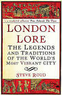 London Lore: The legends and traditions of the world's most vibrant city by Steve Roud (Paperback, 2010)