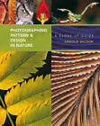 Photographing Pattern and Design in Nature: A Close-up Guide by Arnold Wilson (Paperback, 2010)