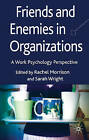 Friends and Enemies in Organizations: A Work Psychology Perspective by Palgrave Macmillan (Hardback, 2009)