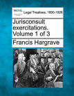 Jurisconsult Exercitations. Volume 1 of 3 by Francis Hargrave (Paperback / softback, 2010)