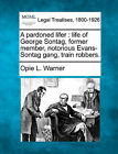 A Pardoned Lifer: Life of George Sontag, Former Member, Notorious Evans-Sontag Gang, Train Robbers. by Opie L Warner (Paperback / softback, 2010)