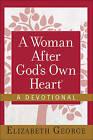 A Woman After God's Own Heart-A Devotional by Elizabeth George (Hardback, 2015)