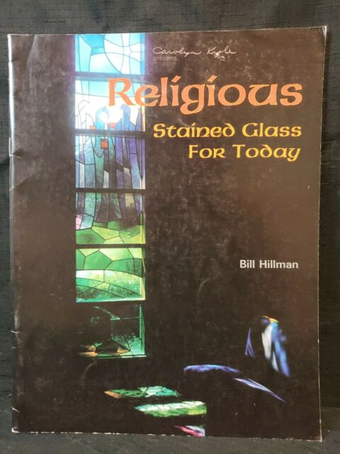 Religious Stained Glass for Today by Bill Hillman Carolyn Kyle 1990 CKE Designs