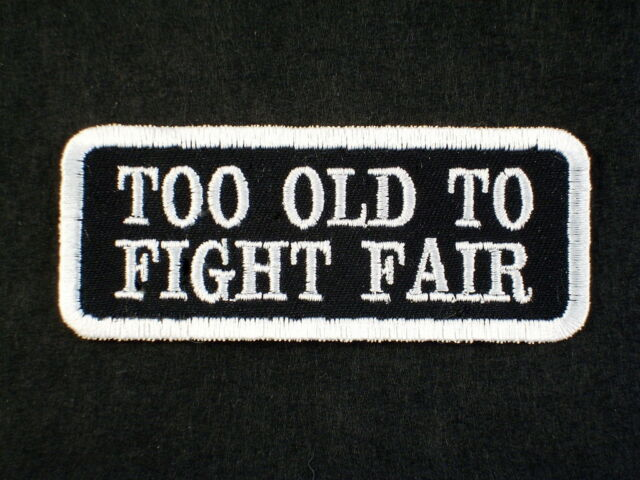 TOO OLD TO FIGHT FAIR  Biker Vest Patch