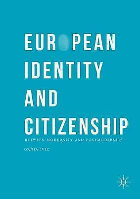 European Identity and Citizenship: Between Modernity and Postmodernity by...