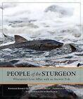 People of the Sturgeon: Wisconsin's Love Affair with an Ancient Fish by Frederick P Binkowski, Ronald M Bruch, Kathleen Schmitt Kline (Hardback, 2009)
