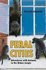 Feral Cities: Adventures with Animals in the Urban Jungle by Tristan Donovan (Paperback / softback, 2015)
