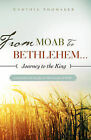 From Moab to Bethlehem...Journey to the King by Cynthia Shomaker (Paperback / softback, 2009)