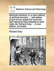 Memoria Technica: Or, a New Method of Artificial Memory: ... with Tables Proper to the Respective Sciences; And Memorial Lines Adapted to Each Table. by Richard Grey, ... a New Edition, Corrected. by Richard Grey (Paperback / softback, 2010)
