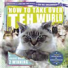 How to Take Over Teh Wurld: A Lolcat Guide to Winning by Professor Happy Cat, Eric Nakagawa, Icanhascheezburger.Com (Hardback, 2009)