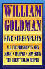 Five Screenplays: With Essays by William Goldman (Paperback, 2000)